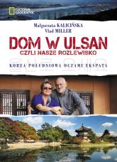 Dom w Ulsan, czyli nasze rozlewisko - Małgorzata Kalicińska, Vlad Miller | mała okładka