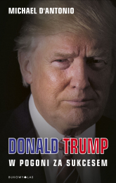 Donald Trump. W pogoni za sukcesem - Michael D'Antonio | mała okładka