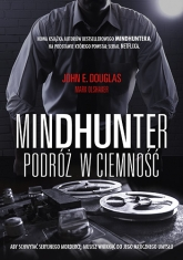Mindhunter. Podróż w ciemność - John Douglas, Mark Olshaker | mała okładka
