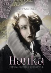 Hanka. Pierwsza powieść o Ordonównie - Katarzyna Droga | mała okładka