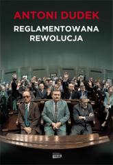 Reglamentowana rewolucja - Antoni Dudek | mała okładka