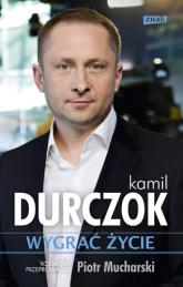 Wygrać życie. Rozmowy przeprowadził Piotr Mucharski - Kamil Durczok, Piotr Mucharski  | mała okładka