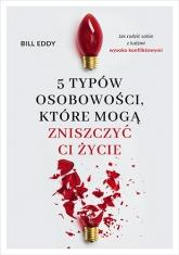 5 typów osobowości, które mogą zniszczyć ci życie  - Bill Eddy | mała okładka