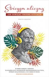 Stoicyzm uliczny. Jak oswajać trudne sytuacje - Fabjański Marcin | mała okładka