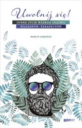 Uwolnij się! Dobre życie według siedmiu filozofów-terapeutów - Marcin Fabjański | mała okładka