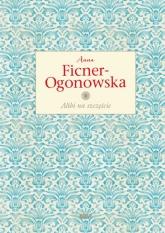 Alibi na szczęście. Wydanie ekskluzywne - Anna Ficner-Ogonowska | mała okładka