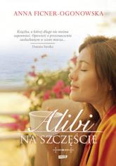 Alibi na szczęście - Anna Ficner-Ogonowska  | mała okładka