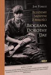 Będziemy sądzeni z miłości. Biografia Dorothy Day - Jim Forest | mała okładka