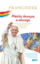 Między kanapą a odwagą. Wszystko, co powiedział papież podczas Światowych Dni Młodzieży w Krakowie - Franciszek | mała okładka
