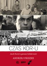 Czas KOR-u. Jacek Kuroń a geneza Solidarności - Andrzej Friszke  | mała okładka