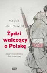 Żydzi walczący o Polskę - Marek Gałęzowski | mała okładka