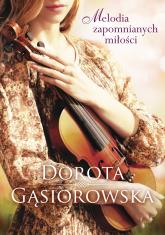 Melodia zapomnianych miłości - Dorota Gąsiorowska | mała okładka