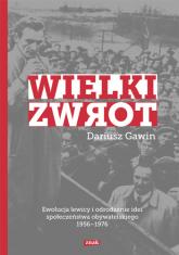 Wielki zwrot. Ewolucja lewicy i odrodzenie idei społeczeństwa obywatelskiego 1956-1976 - Dariusz Gawin | mała okładka