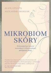 Mikrobiom skóry. Przewodnik po świecie naturalnej i zrównoważonej pielęgnacji skóry  - Géloën Alain, Raillan Alexandra | mała okładka