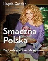 Smaczna Polska. Regionalny przewodnik kulinarny - Magda Gessler | mała okładka