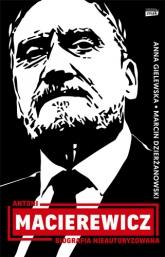 Antoni Macierewicz. Biografia nieautoryzowana - Dzierżanowski Marcin, Gielewska Anna | mała okładka