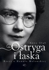 Ostryga i łaska. Rzecz o Hannie Malewskiej - Anna Głąb  | mała okładka