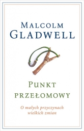 Punkt przełomowy. O małych przyczynach wielkich zmian  - Malcolm Gladwell | mała okładka