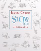 Slow Life. Zwolnij i zacznij żyć - Joanna Glogaza | mała okładka