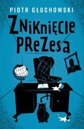 Zniknięcie prezesa - Głuchowski Piotr | mała okładka