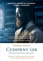 Cudowny lek. Robert Koch, Ludwik Pasteur i prątki gruźlicy - Thomas Goetz | mała okładka