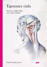 Tajemnice ciała. Dziurawe żołądki, bolące serca i płuca Chopina - Frank Gonzales-Crussi  | mała okładka