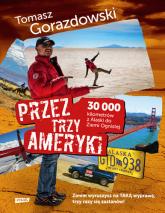 Przez trzy Ameryki. 30 tysięcy kilometrów z Alaski do Ziemi Ognistej - Tomasz Gorazdowski | mała okładka