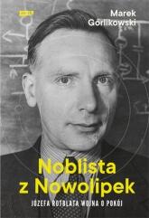 Noblista z Nowolipek. Józefa Rotblata wojna o pokój - Marek Górlikowski  | mała okładka