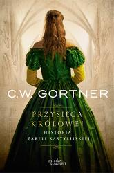 Przysięga królowej. Historia Izabeli Kastylijskiej - C. W. Gortner | mała okładka