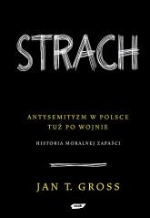 Strach. Antysemityzm w Polsce tuż po wojnie.  Historia moralnej zapaści   - Jan Tomasz Gross  | mała okładka