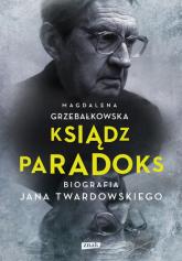 Ksiądz Paradoks. Biografia Jana Twardowskiego - Magdalena Grzebałkowska   | mała okładka