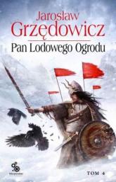 Pan Lodowego Ogrodu. Tom 4 - Jarosław Grzędowicz | mała okładka