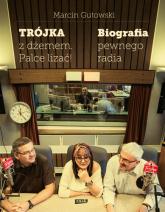 Trójka z dżemem - palce lizać! Biografia pewnego radia - Marcin Gutowski | mała okładka