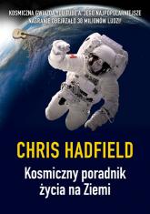 Kosmiczny poradnik życia na Ziemi - Chris Hadfield | mała okładka
