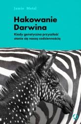 Hakowanie Darwina. Kiedy genetyczna przyszłość stanie się naszą codziennością - Jamie Metzl | mała okładka