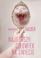 Najgorszy człowiek na świecie - Małgorzata Halber | mała okładka