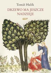 Drzewo ma jeszcze nadzieję - Tomáš Halík  | mała okładka
