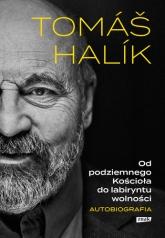 Od podziemnego Kościoła do labiryntu wolności. Autobiografia - Halik Tomas | mała okładka