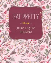Eat Pretty. Jedz i bądź piękna - Jolene Hart | mała okładka