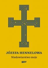 Niedowiarstwo moje - Hennelowa Józefa | mała okładka