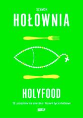 Holyfood, czyli 10 przepisów na smaczne i zdrowe życie duchowe - Szymon Hołownia | mała okładka