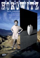 Życie niebywałe. Wspomnienia Fotokompozytora - Ryszard Horowitz | mała okładka