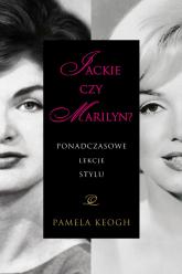 Jackie czy Marilyn? Ponadczasowe lekcje stylu - Pamela Keogh | mała okładka