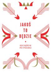 Jakoś to będzie. Szczęście po polsku - Opracowanie zbiorowe | mała okładka