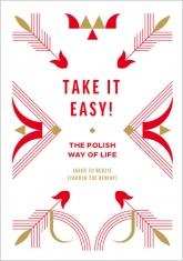 Take it easy! The Polish way of life - Beata Chomątowska, Dorota Gruszka, Daniel Lis | mała okładka