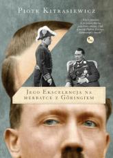Jego ekscelencja na herbatce z Göringiem - Piotr Kitrasiewicz | mała okładka