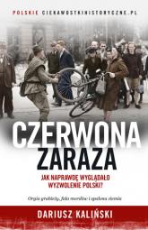 Czerwona zaraza. Jak naprawdę wyglądało wyzwolenie Polski? - Dariusz Kaliński | mała okładka