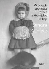 W butach do tańca przez syberyjskie śniegi - Sandra Kalniete | mała okładka