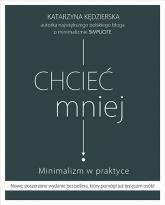 Chcieć mniej. Minimalizm w praktyce (wydanie 2020) - Kędzierska Katarzyna | mała okładka