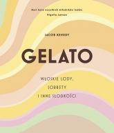 GELATO. Włoskie lody, sorbety i inne słodkości - Kenedy Jacob | mała okładka